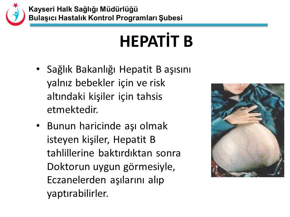 HEPATİT B Sağlık Bakanlığı Hepatit B aşısını yalnız bebekler için ve risk altındaki kişiler için tahsis etmektedir.