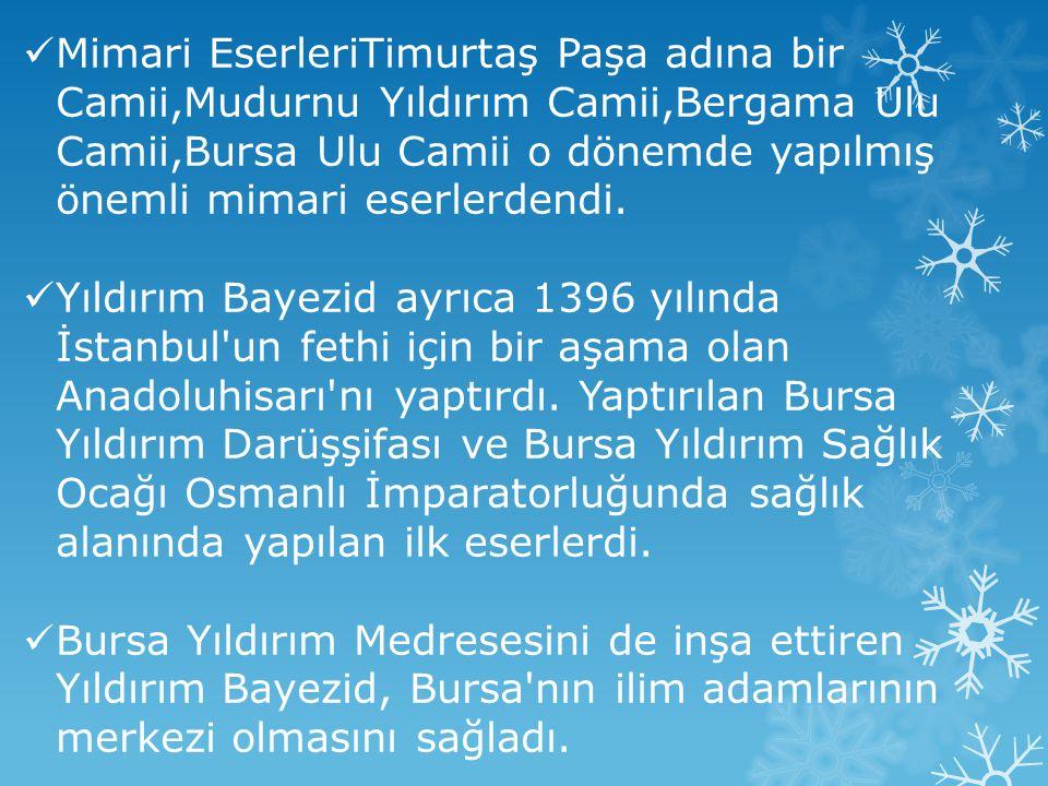 Mimari EserleriTimurtaş Paşa adına bir Camii,Mudurnu Yıldırım Camii,Bergama Ulu Camii,Bursa Ulu Camii o dönemde yapılmış önemli mimari eserlerdendi.