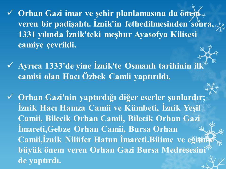 Orhan Gazi imar ve şehir planlamasına da önem veren bir padişahtı