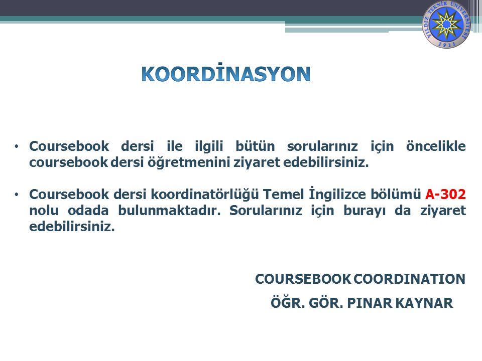 KOORDİNASYON Coursebook dersi ile ilgili bütün sorularınız için öncelikle coursebook dersi öğretmenini ziyaret edebilirsiniz.