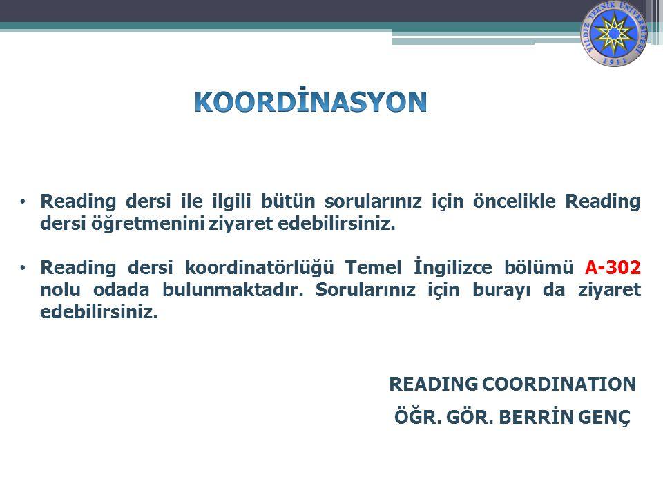KOORDİNASYON Reading dersi ile ilgili bütün sorularınız için öncelikle Reading dersi öğretmenini ziyaret edebilirsiniz.