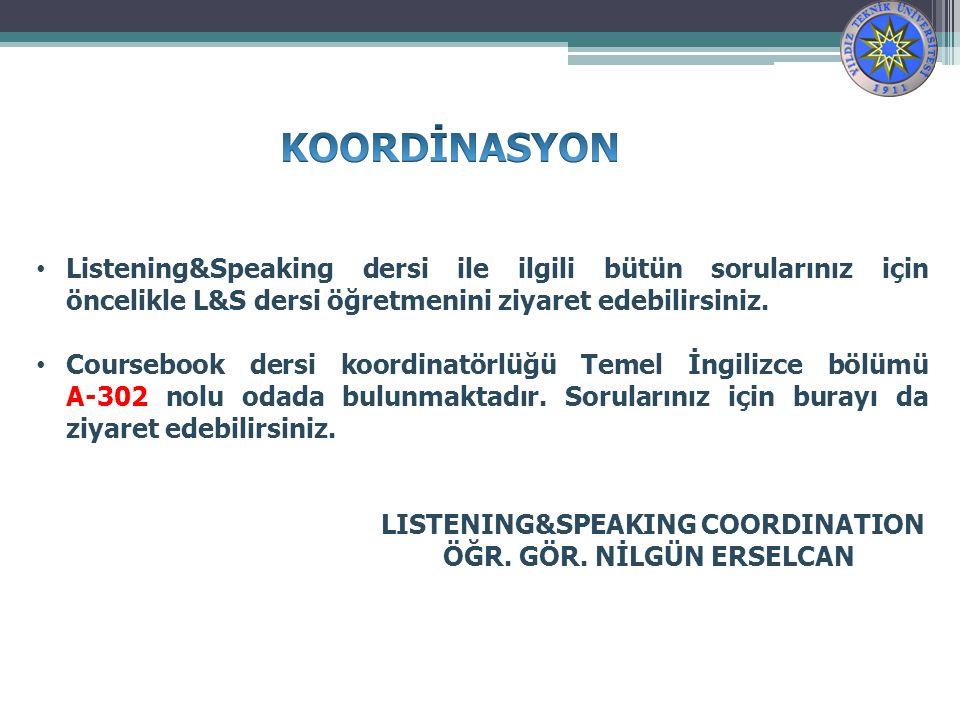KOORDİNASYON Listening&Speaking dersi ile ilgili bütün sorularınız için öncelikle L&S dersi öğretmenini ziyaret edebilirsiniz.