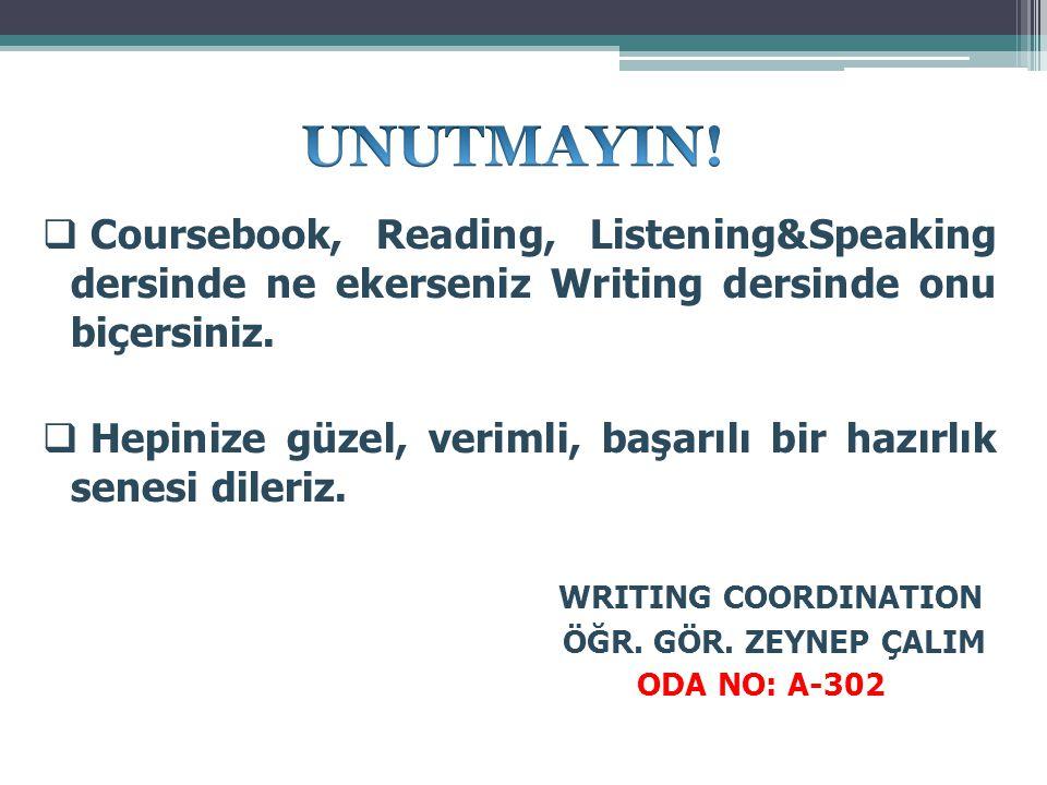 UNUTMAYIN! Coursebook, Reading, Listening&Speaking dersinde ne ekerseniz Writing dersinde onu biçersiniz.