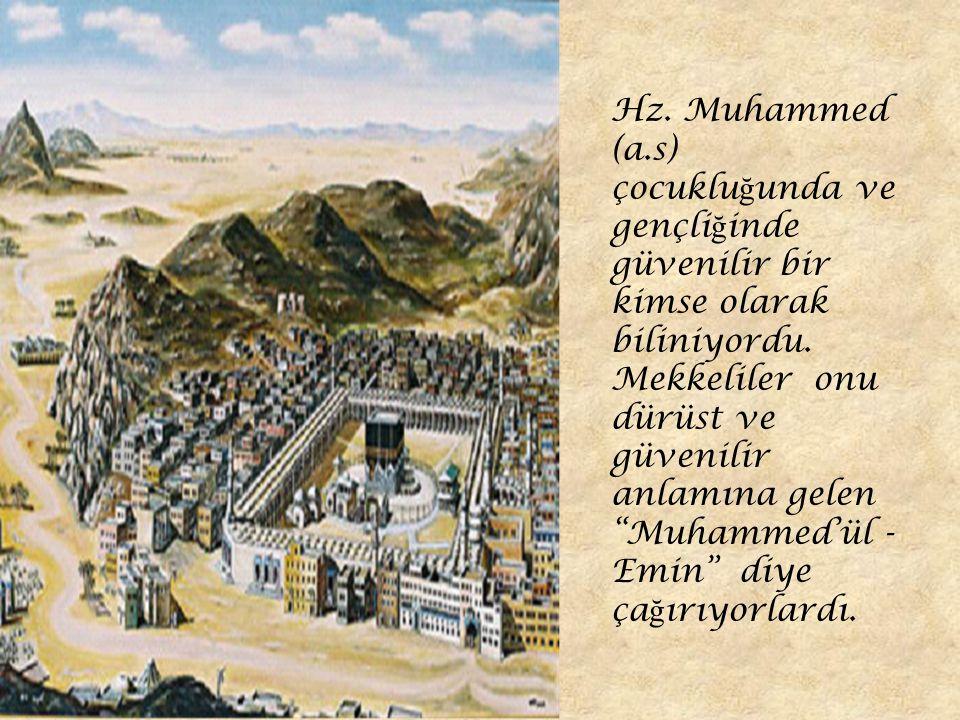 Hz. Muhammed (a.s) çocukluğunda ve gençliğinde güvenilir bir kimse olarak biliniyordu.