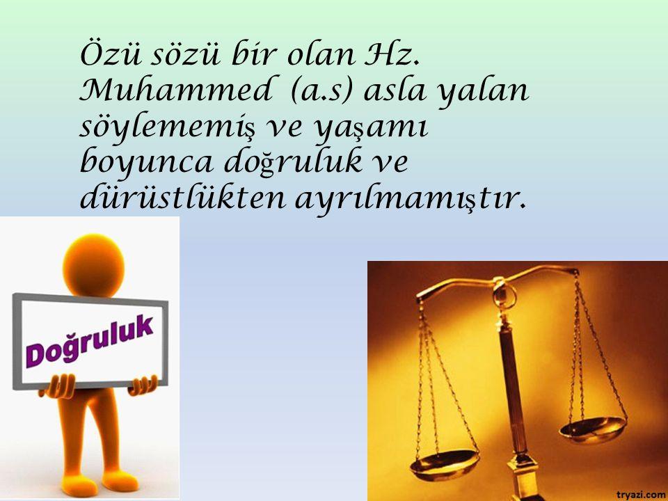 Özü sözü bir olan Hz. Muhammed (a