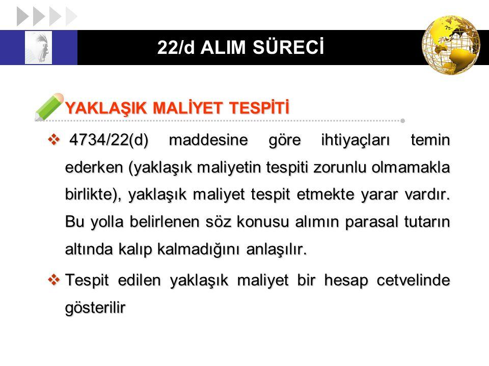 22/d ALIM SÜRECİ YAKLAŞIK MALİYET TESPİTİ
