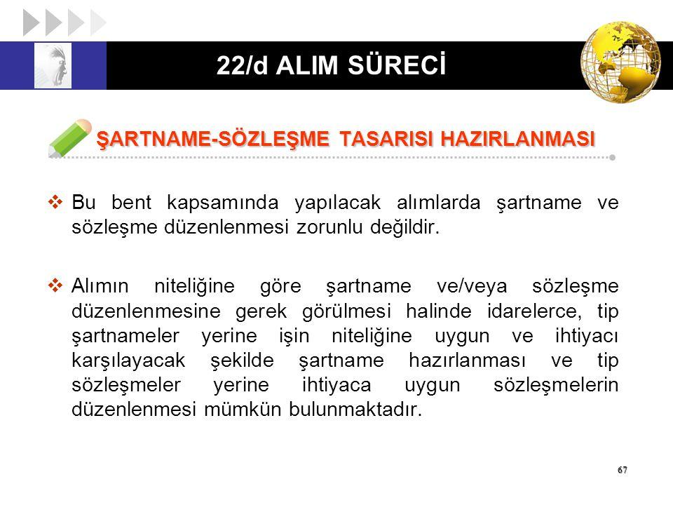 22/d ALIM SÜRECİ ŞARTNAME-SÖZLEŞME TASARISI HAZIRLANMASI