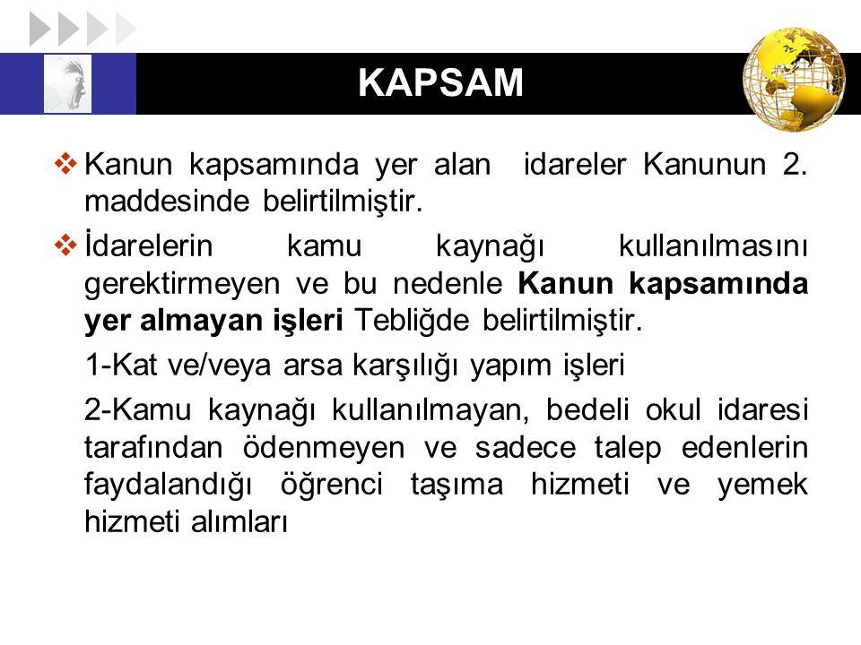 KAPSAM Kanun kapsamında yer alan idareler Kanunun 2. maddesinde belirtilmiştir.