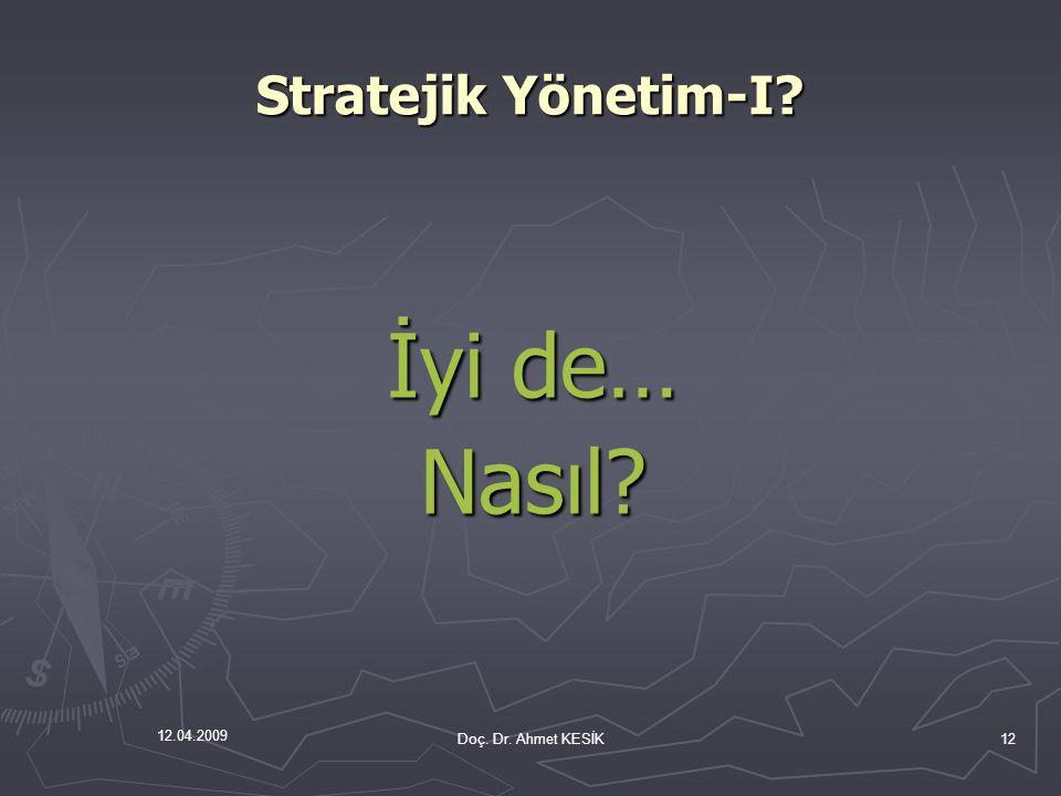 Stratejik Yönetim-I İyi de… Nasıl Doç. Dr. Ahmet KESİK