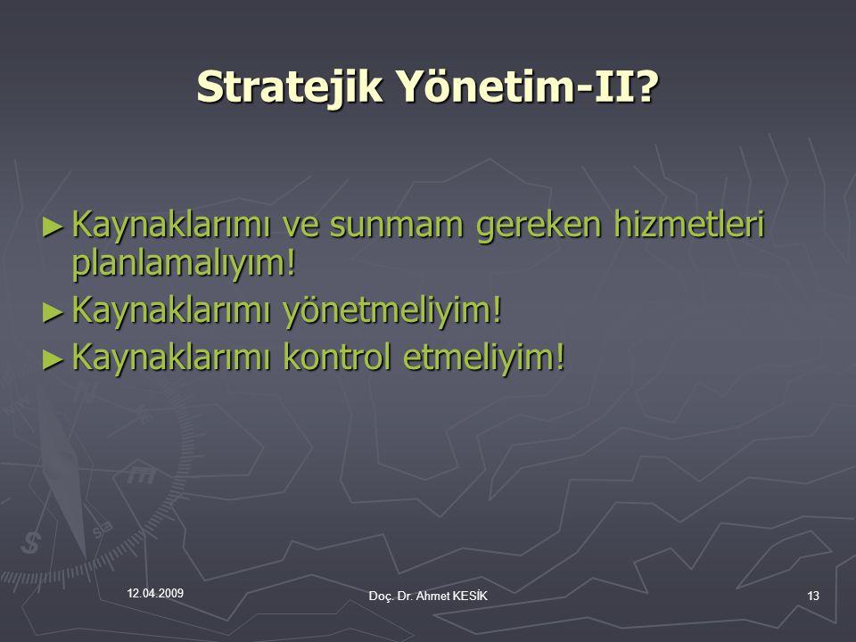 Stratejik Yönetim-II Kaynaklarımı ve sunmam gereken hizmetleri planlamalıyım! Kaynaklarımı yönetmeliyim!