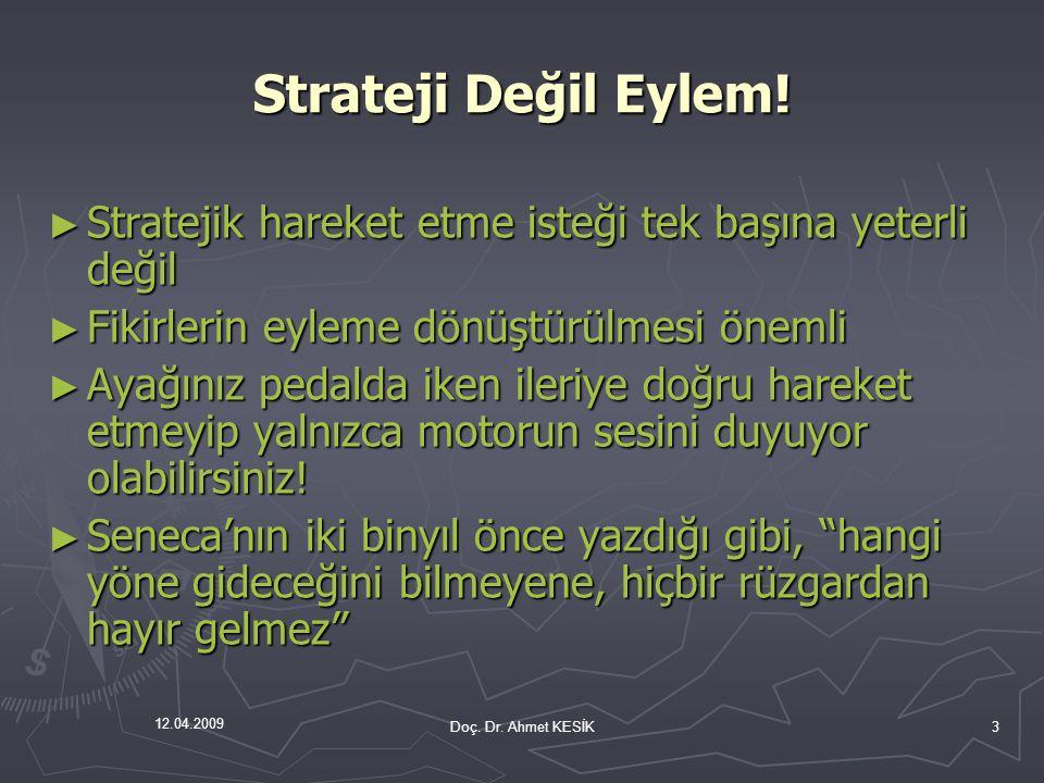 Strateji Değil Eylem! Stratejik hareket etme isteği tek başına yeterli değil. Fikirlerin eyleme dönüştürülmesi önemli.