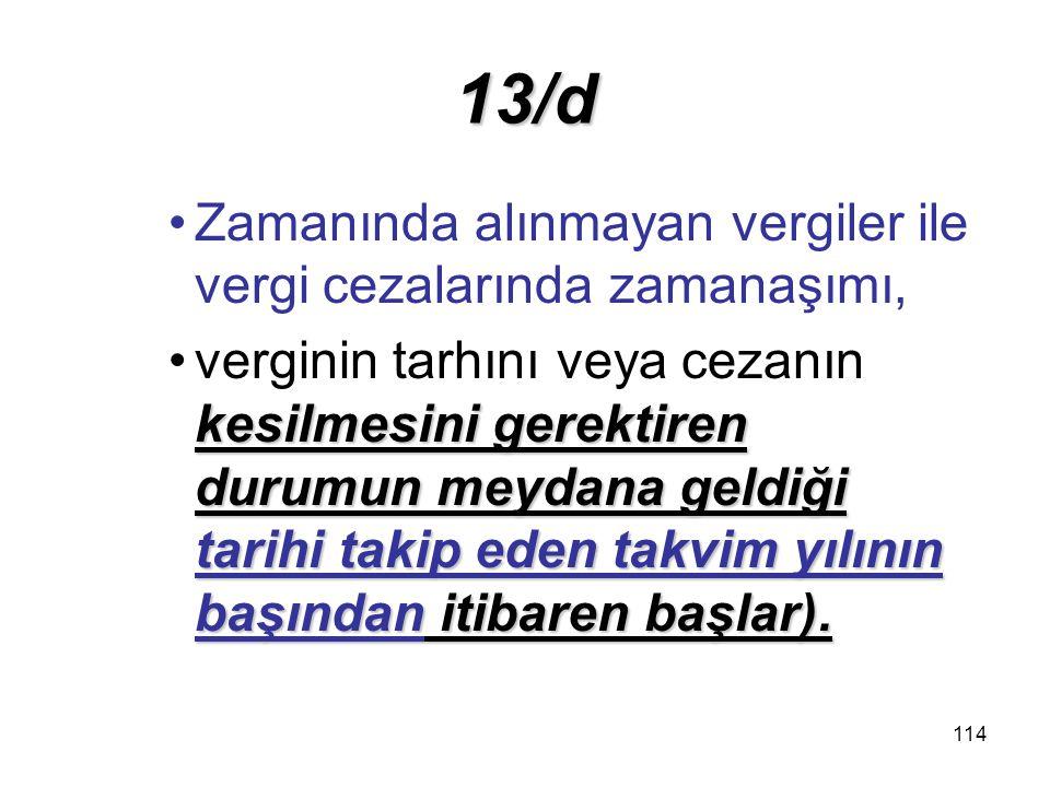 13/d Zamanında alınmayan vergiler ile vergi cezalarında zamanaşımı,