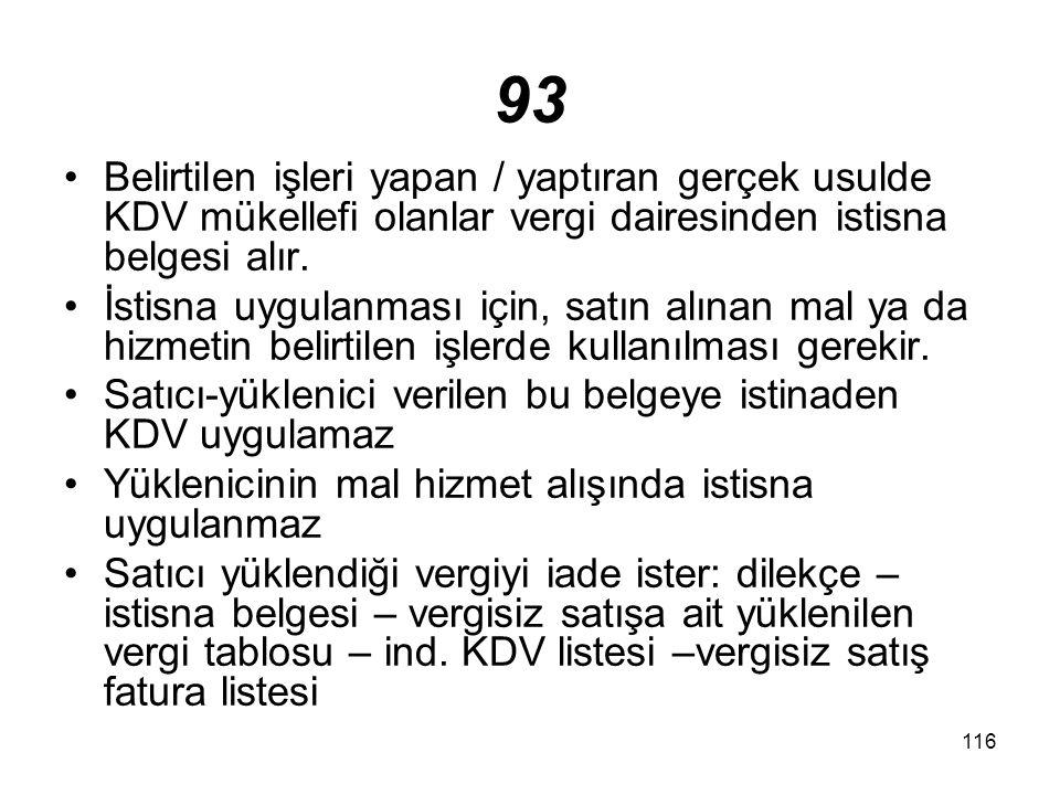 93 Belirtilen işleri yapan / yaptıran gerçek usulde KDV mükellefi olanlar vergi dairesinden istisna belgesi alır.