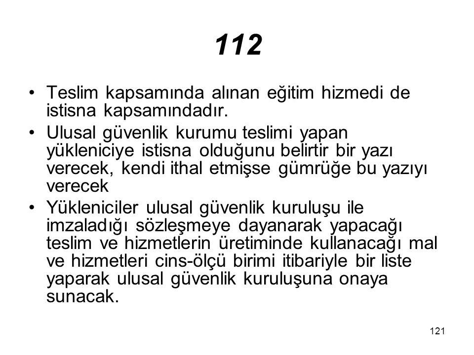 112 Teslim kapsamında alınan eğitim hizmedi de istisna kapsamındadır.
