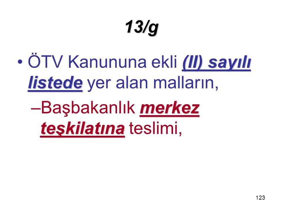 13/g ÖTV Kanununa ekli (II) sayılı listede yer alan malların, Başbakanlık merkez teşkilatına teslimi,