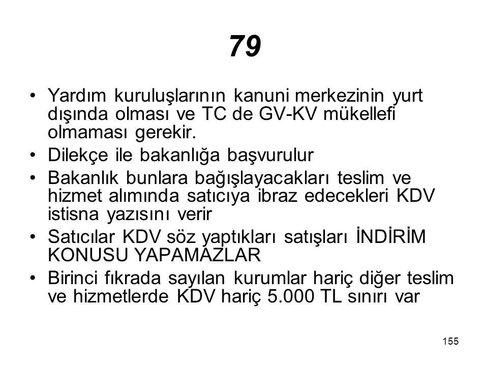 79 Yardım kuruluşlarının kanuni merkezinin yurt dışında olması ve TC de GV-KV mükellefi olmaması gerekir.