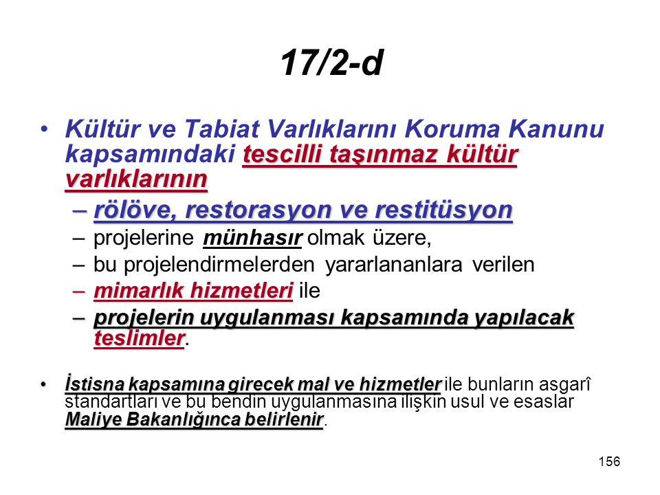 17/2-d Kültür ve Tabiat Varlıklarını Koruma Kanunu kapsamındaki tescilli taşınmaz kültür varlıklarının.