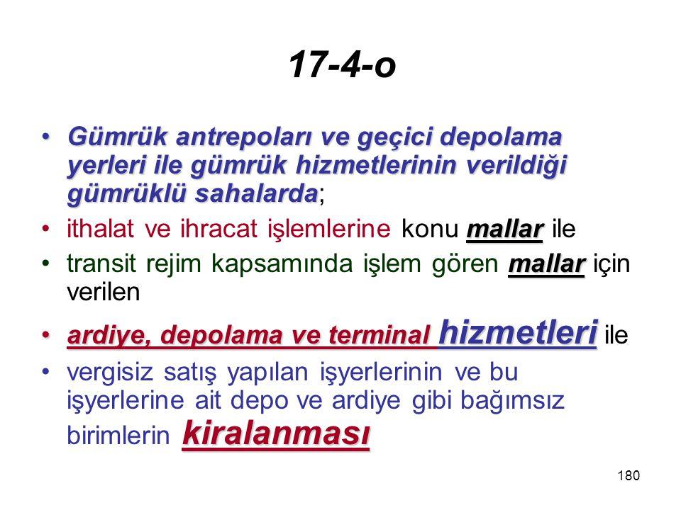 17-4-o Gümrük antrepoları ve geçici depolama yerleri ile gümrük hizmetlerinin verildiği gümrüklü sahalarda;