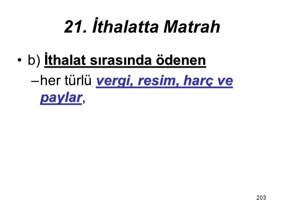 21. İthalatta Matrah b) İthalat sırasında ödenen