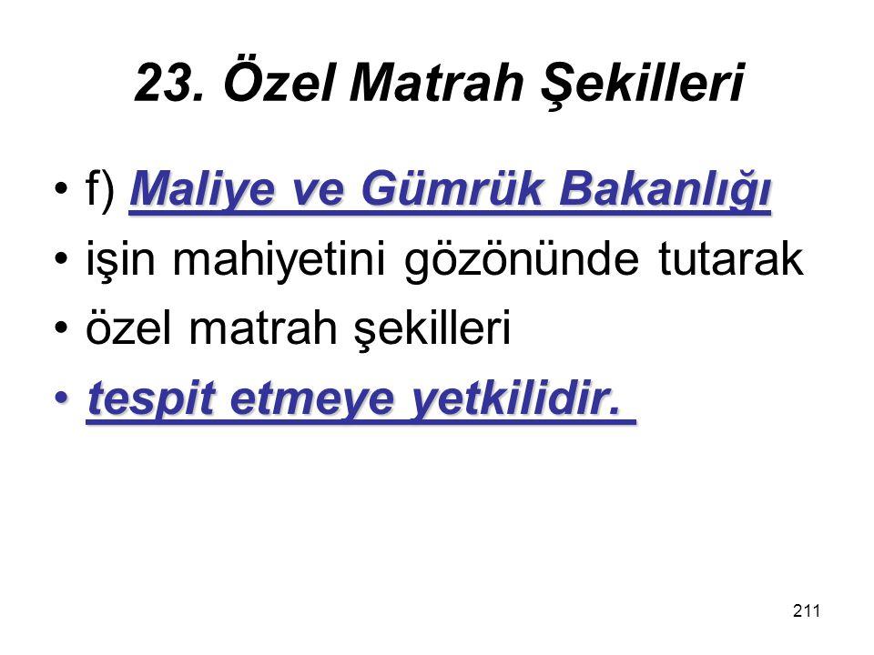 23. Özel Matrah Şekilleri f) Maliye ve Gümrük Bakanlığı
