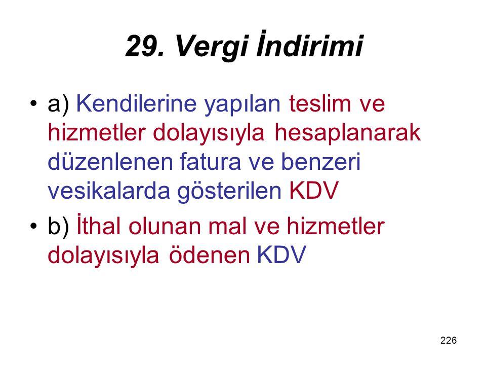 29. Vergi İndirimi a) Kendilerine yapılan teslim ve hizmetler dolayısıyla hesaplanarak düzenlenen fatura ve benzeri vesikalarda gösterilen KDV.