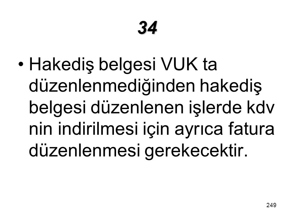 34 Hakediş belgesi VUK ta düzenlenmediğinden hakediş belgesi düzenlenen işlerde kdv nin indirilmesi için ayrıca fatura düzenlenmesi gerekecektir.