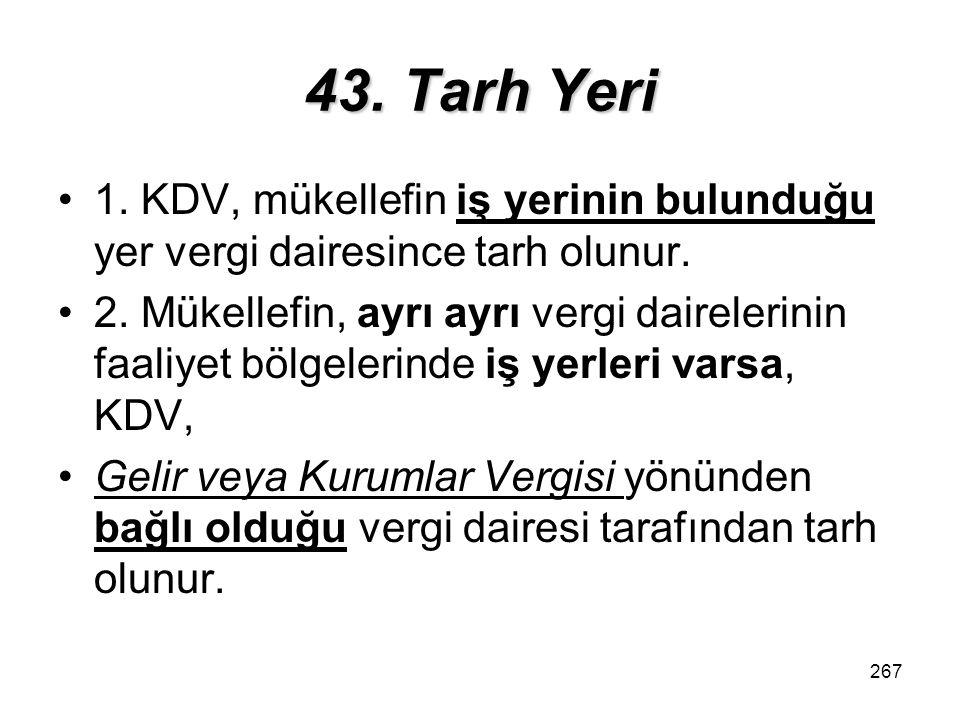 43. Tarh Yeri 1. KDV, mükellefin iş yerinin bulunduğu yer vergi dairesince tarh olunur.