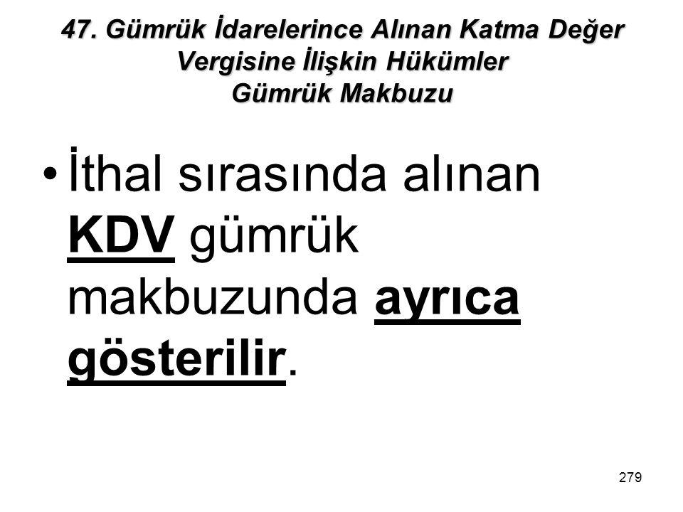 İthal sırasında alınan KDV gümrük makbuzunda ayrıca gösterilir.