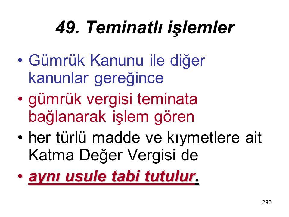 49. Teminatlı işlemler Gümrük Kanunu ile diğer kanunlar gereğince