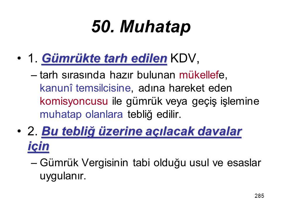 50. Muhatap 1. Gümrükte tarh edilen KDV,