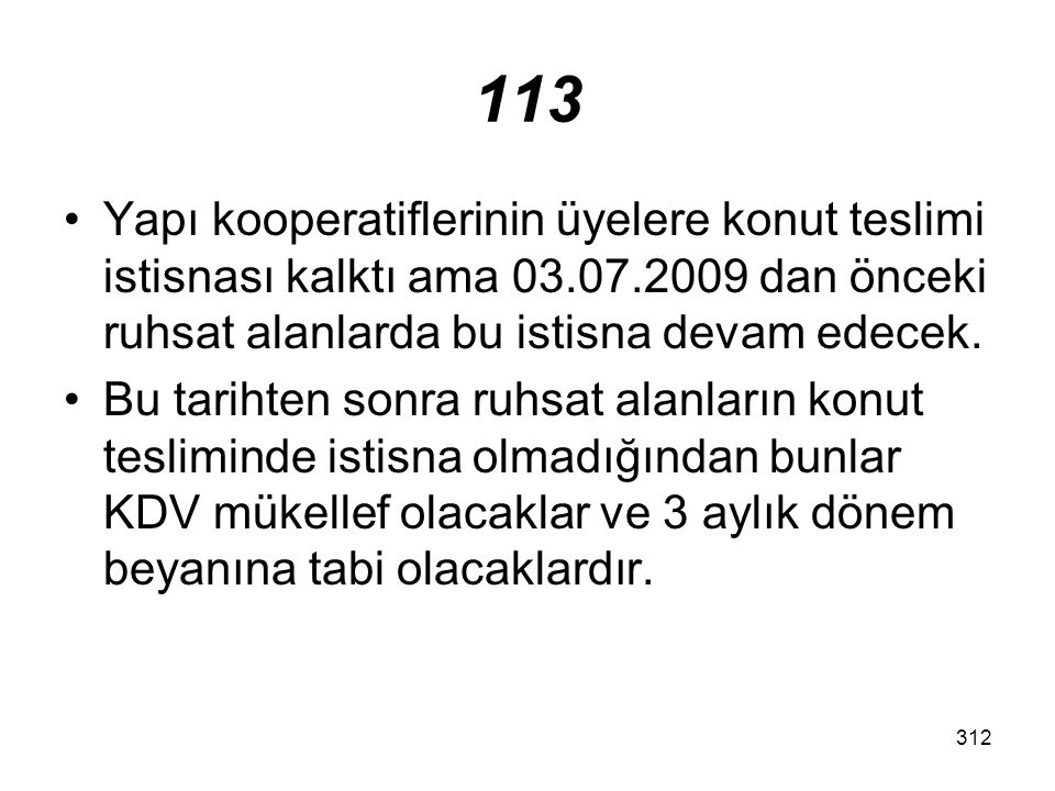 113 Yapı kooperatiflerinin üyelere konut teslimi istisnası kalktı ama 03.07.2009 dan önceki ruhsat alanlarda bu istisna devam edecek.