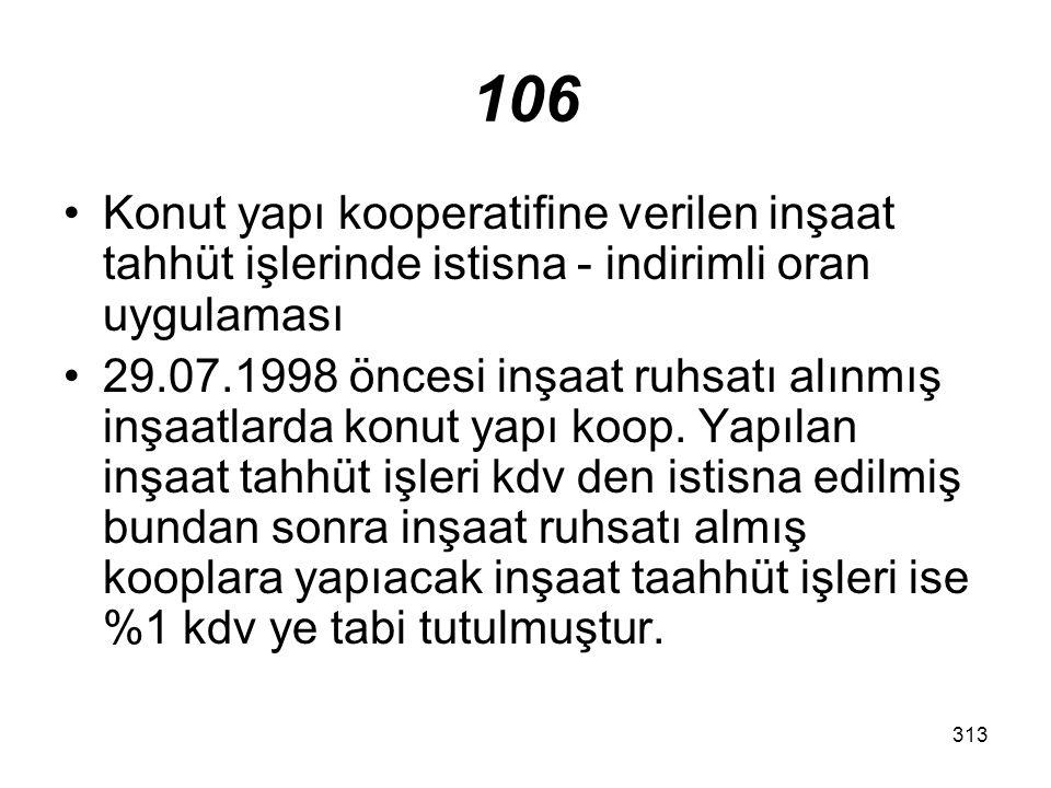 106 Konut yapı kooperatifine verilen inşaat tahhüt işlerinde istisna - indirimli oran uygulaması.