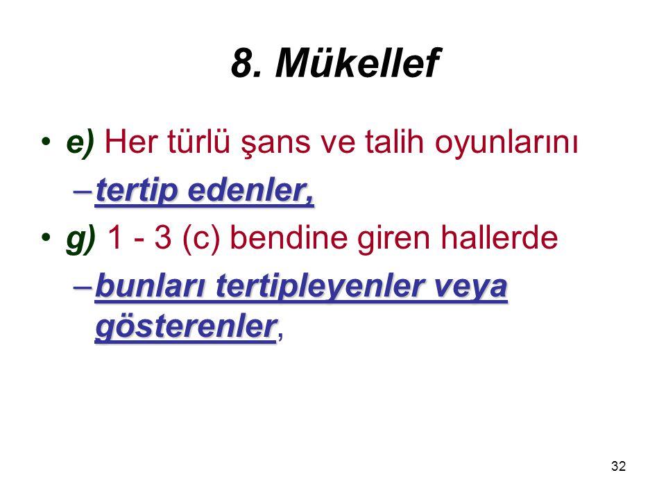8. Mükellef e) Her türlü şans ve talih oyunlarını tertip edenler,
