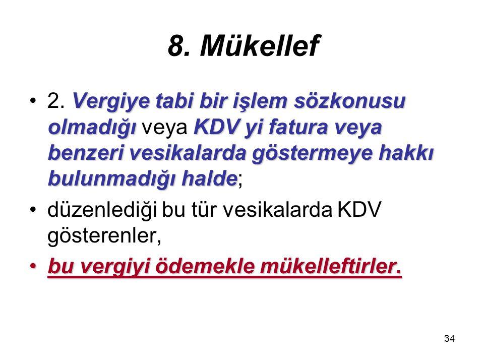 8. Mükellef 2. Vergiye tabi bir işlem sözkonusu olmadığı veya KDV yi fatura veya benzeri vesikalarda göstermeye hakkı bulunmadığı halde;