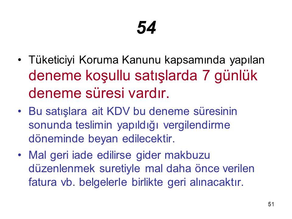 54 Tüketiciyi Koruma Kanunu kapsamında yapılan deneme koşullu satışlarda 7 günlük deneme süresi vardır.