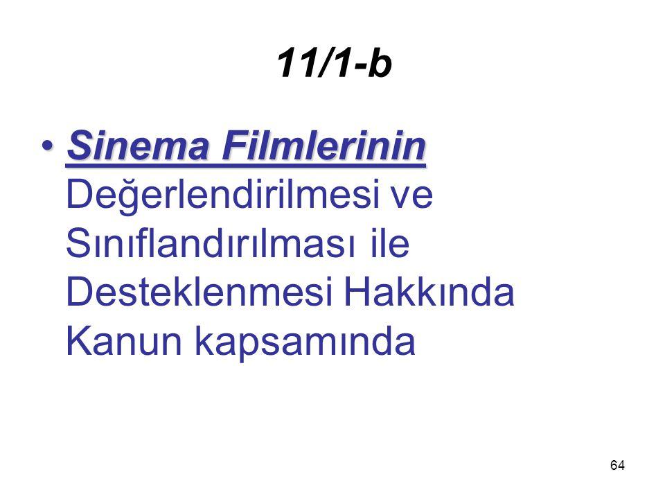 11/1-b Sinema Filmlerinin Değerlendirilmesi ve Sınıflandırılması ile Desteklenmesi Hakkında Kanun kapsamında.