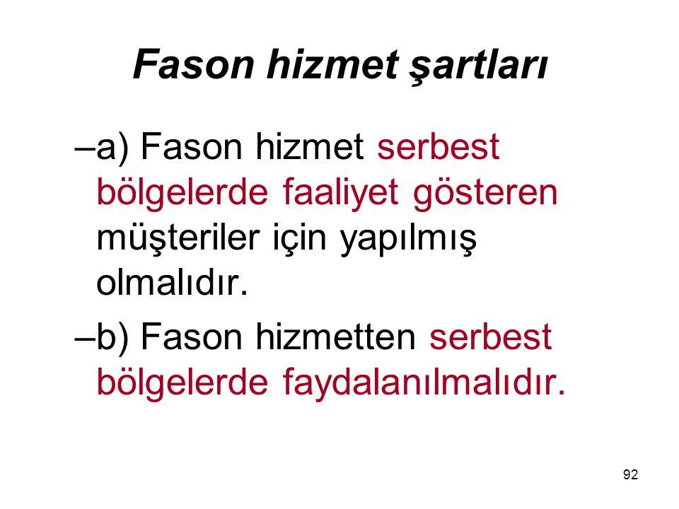Fason hizmet şartları a) Fason hizmet serbest bölgelerde faaliyet gösteren müşteriler için yapılmış olmalıdır.