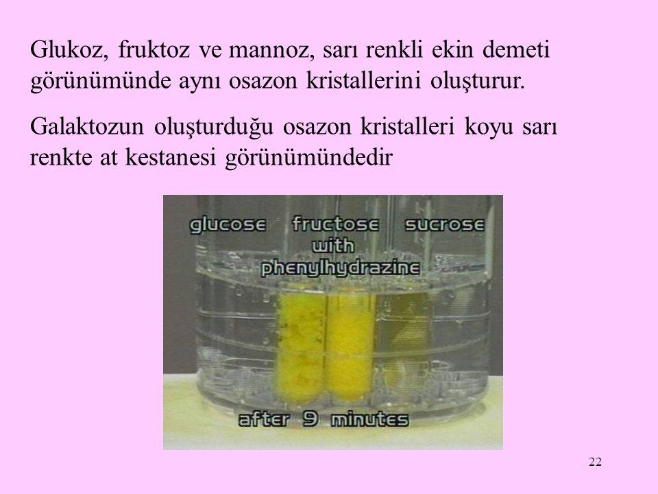 Glukoz, fruktoz ve mannoz, sarı renkli ekin demeti görünümünde aynı osazon kristallerini oluşturur.