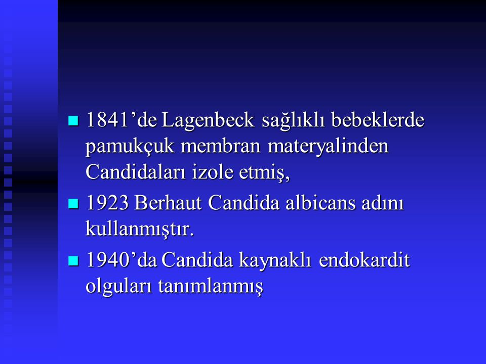1841'de Lagenbeck sağlıklı bebeklerde pamukçuk membran materyalinden Candidaları izole etmiş,