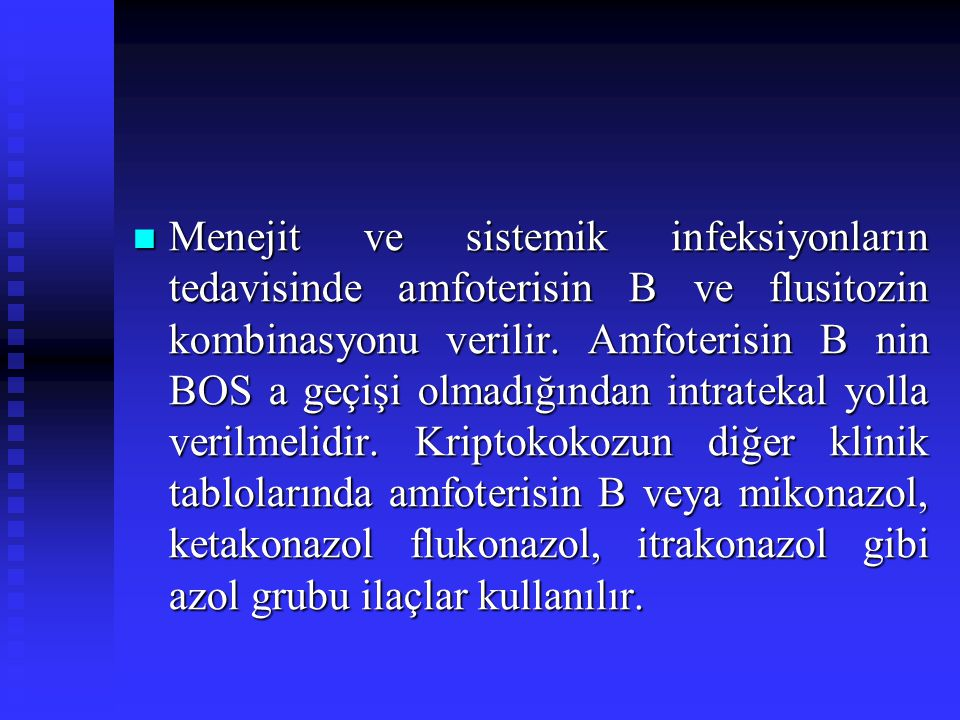 Menejit ve sistemik infeksiyonların tedavisinde amfoterisin B ve flusitozin kombinasyonu verilir.