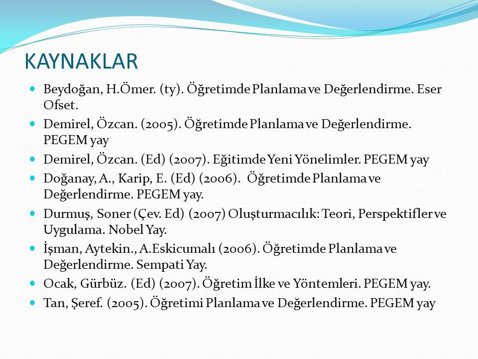 KAYNAKLAR Beydoğan, H.Ömer. (ty). Öğretimde Planlama ve Değerlendirme. Eser Ofset.