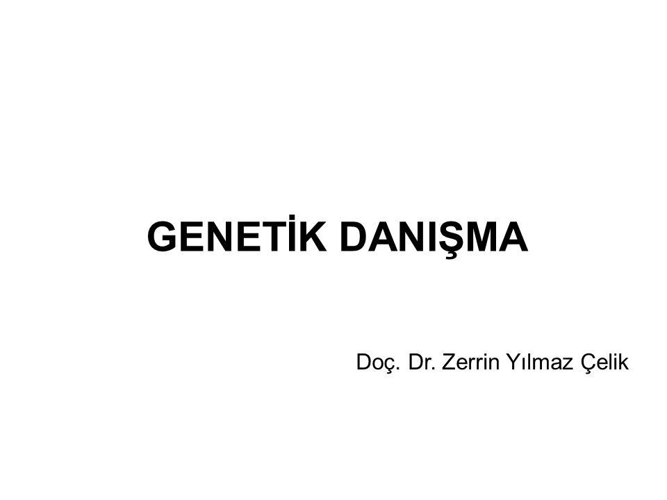 GENETİK DANIŞMA Doç. Dr. Zerrin Yılmaz Çelik