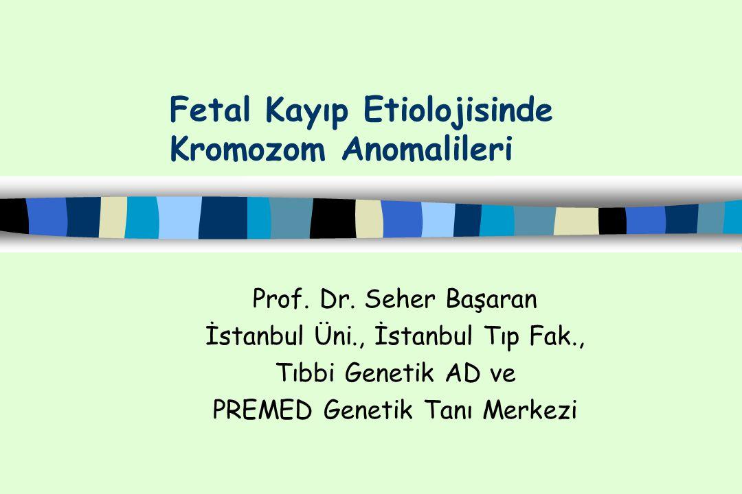 Fetal Kayıp Etiolojisinde Kromozom Anomalileri