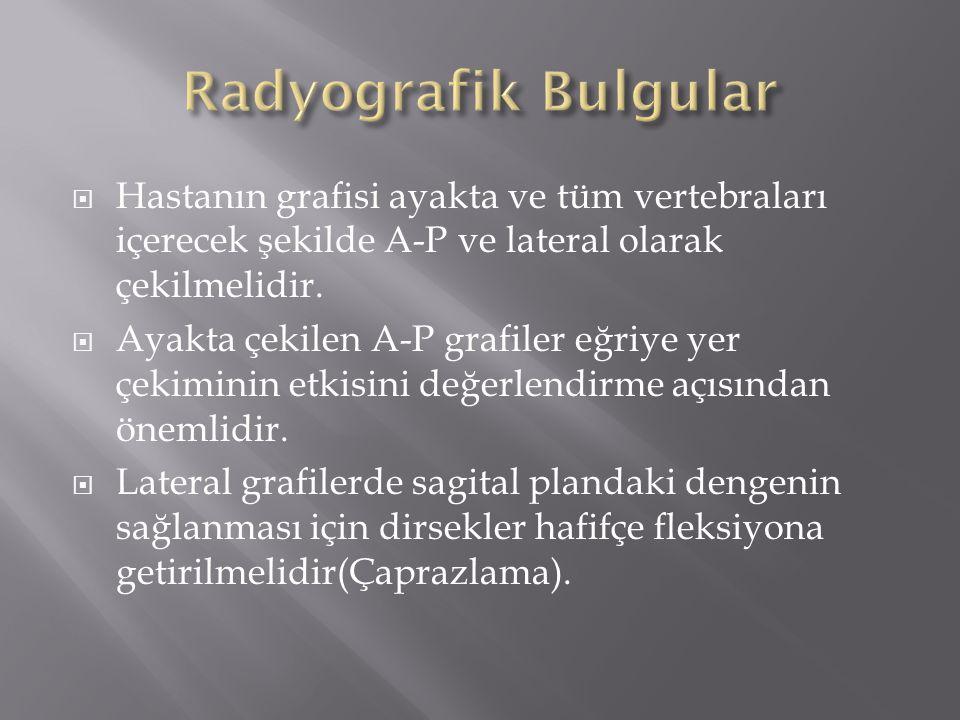 Radyografik Bulgular Hastanın grafisi ayakta ve tüm vertebraları içerecek şekilde A-P ve lateral olarak çekilmelidir.
