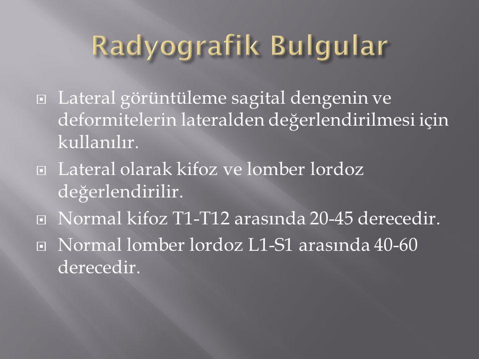 Radyografik Bulgular Lateral görüntüleme sagital dengenin ve deformitelerin lateralden değerlendirilmesi için kullanılır.