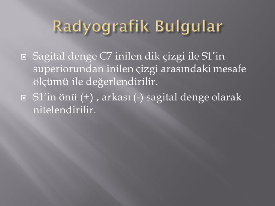 Radyografik Bulgular Sagital denge C7 inilen dik çizgi ile S1'in superiorundan inilen çizgi arasındaki mesafe ölçümü ile değerlendirilir.