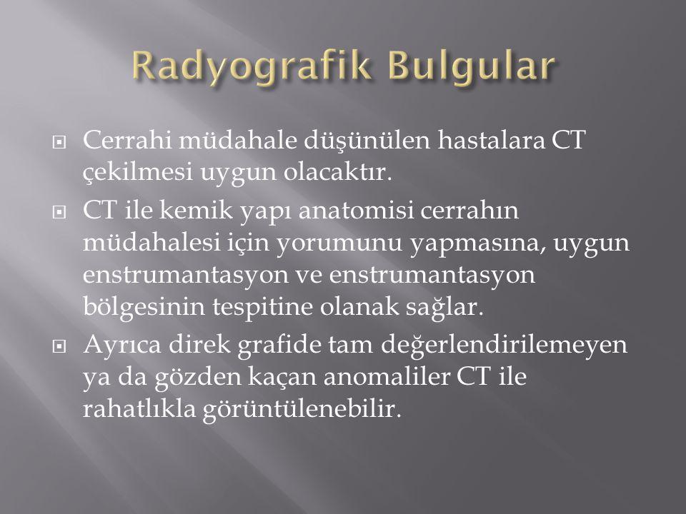 Radyografik Bulgular Cerrahi müdahale düşünülen hastalara CT çekilmesi uygun olacaktır.