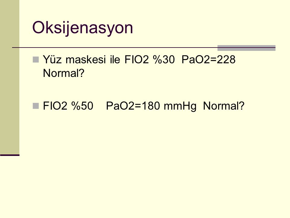 Oksijenasyon Yüz maskesi ile FIO2 %30 PaO2=228 Normal