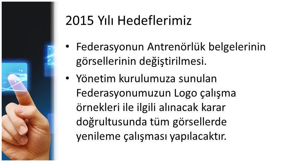 2015 Yılı Hedeflerimiz Federasyonun Antrenörlük belgelerinin görsellerinin değiştirilmesi.