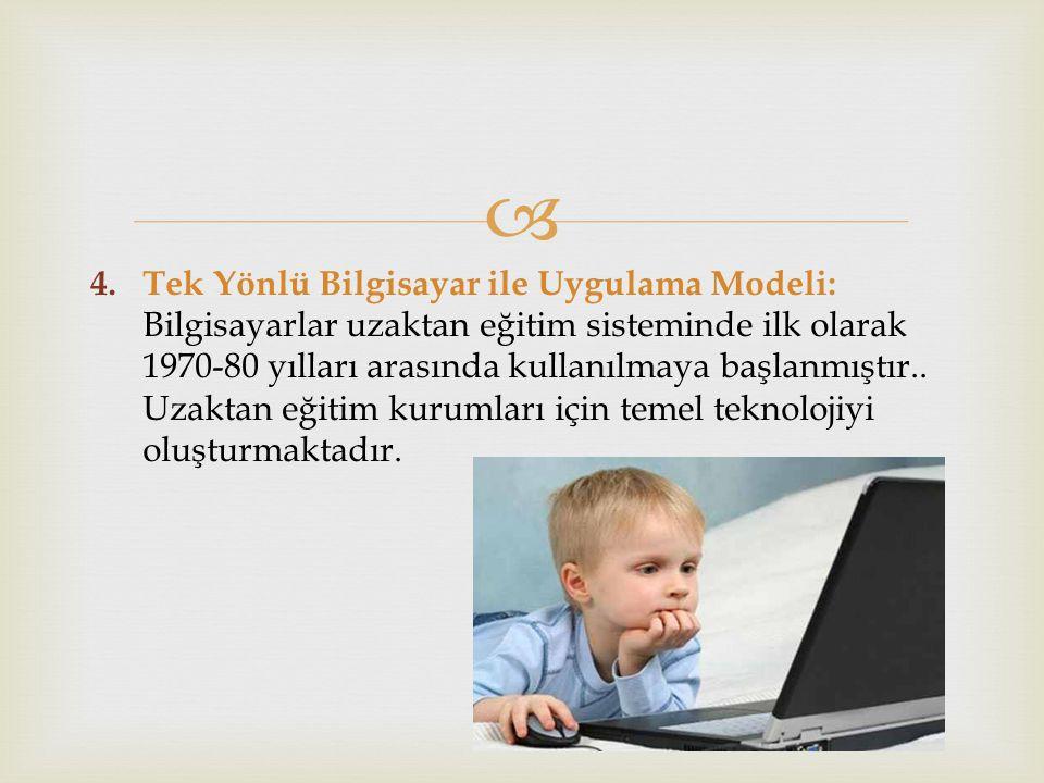 Tek Yönlü Bilgisayar ile Uygulama Modeli: Bilgisayarlar uzaktan eğitim sisteminde ilk olarak 1970-80 yılları arasında kullanılmaya başlanmıştır..